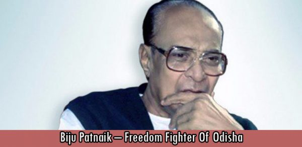 Biju Patnaik – Freedom Fighter Of Odisha