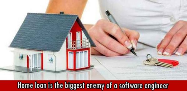 Home loan is the biggest enemy of a software engineer