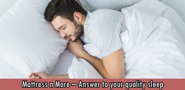 Mattress n More – Answer to your quality sleep
